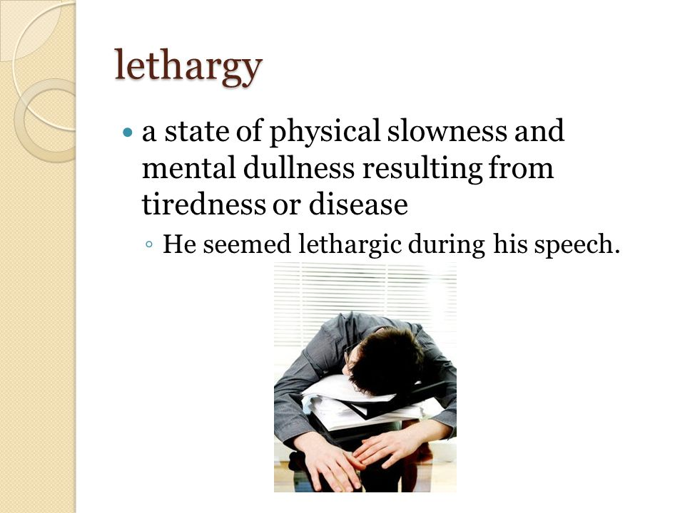 lethargy a state of physical slowness and mental dullness resulting from tiredness or disease ◦ He seemed lethargic during his speech.