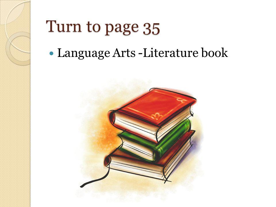Turn to page 35 Language Arts -Literature book