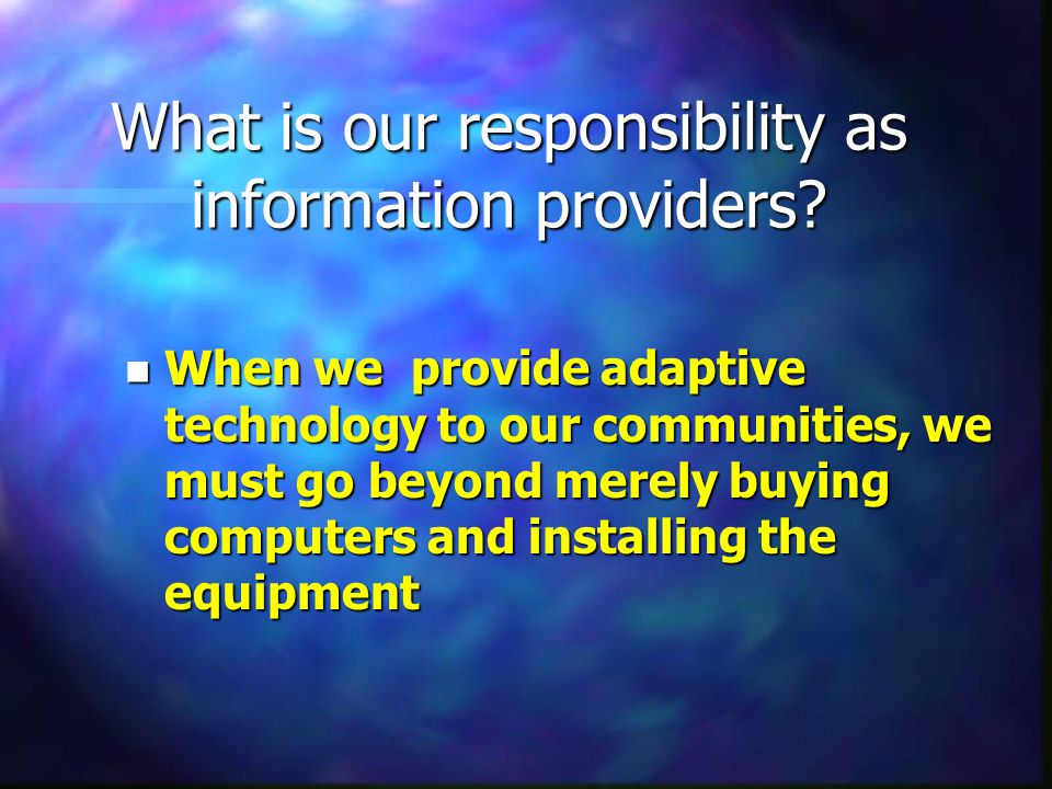 What is our responsibility as information providers.