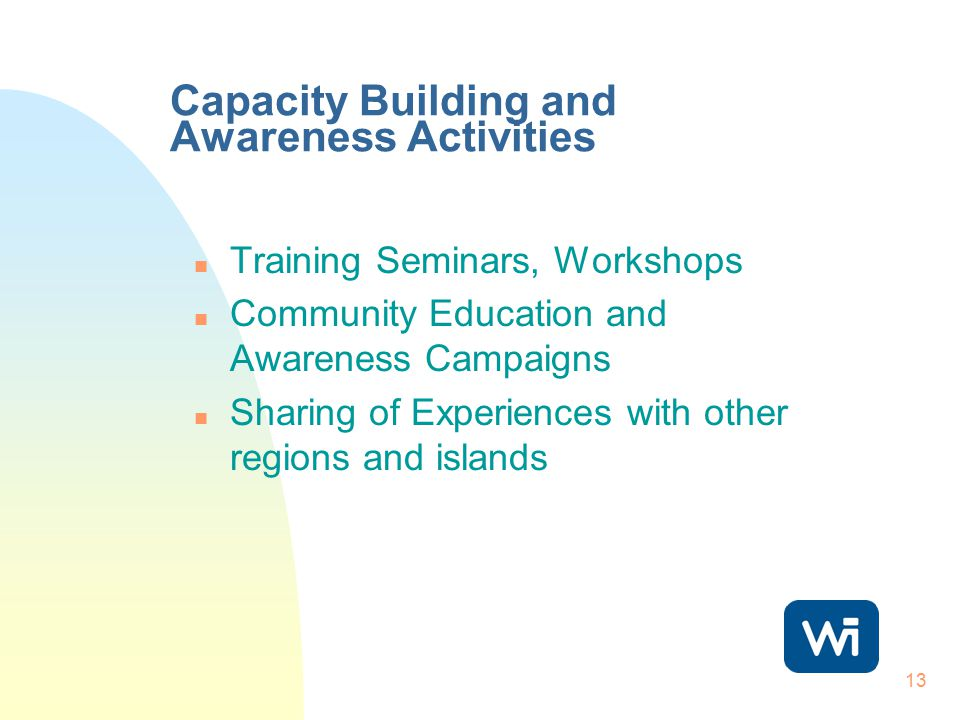 13 Capacity Building and Awareness Activities n Training Seminars, Workshops n Community Education and Awareness Campaigns n Sharing of Experiences with other regions and islands