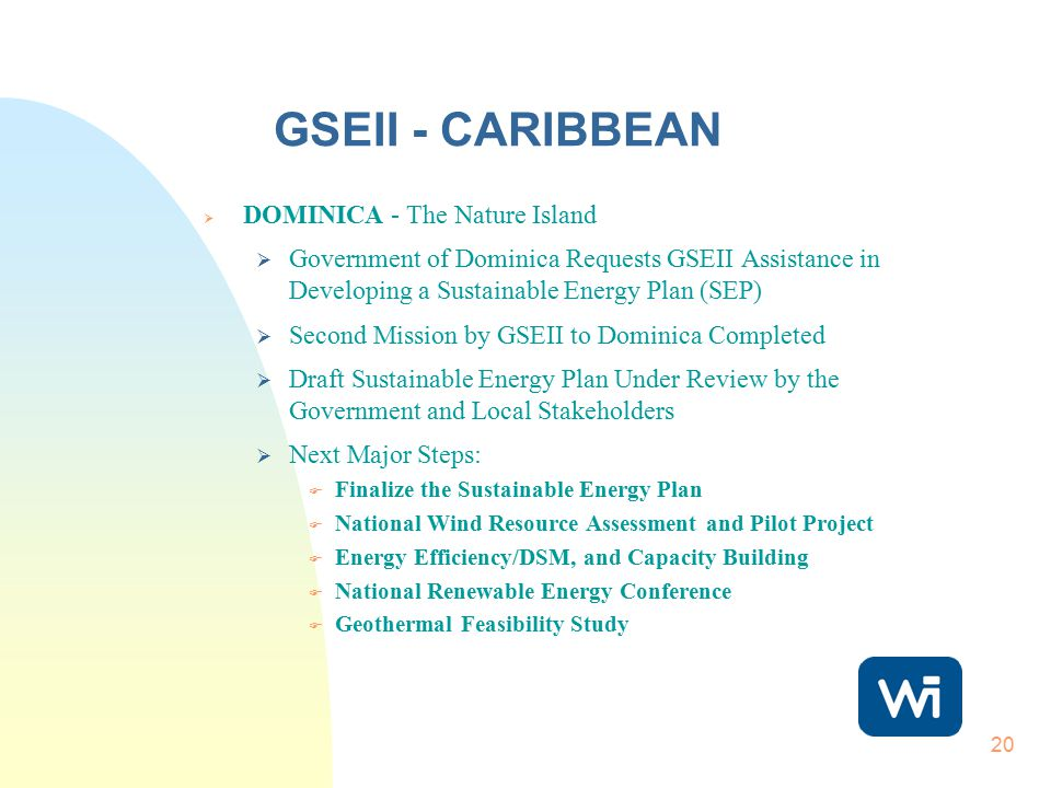 20 GSEII - CARIBBEAN  DOMINICA - The Nature Island  Government of Dominica Requests GSEII Assistance in Developing a Sustainable Energy Plan (SEP) 