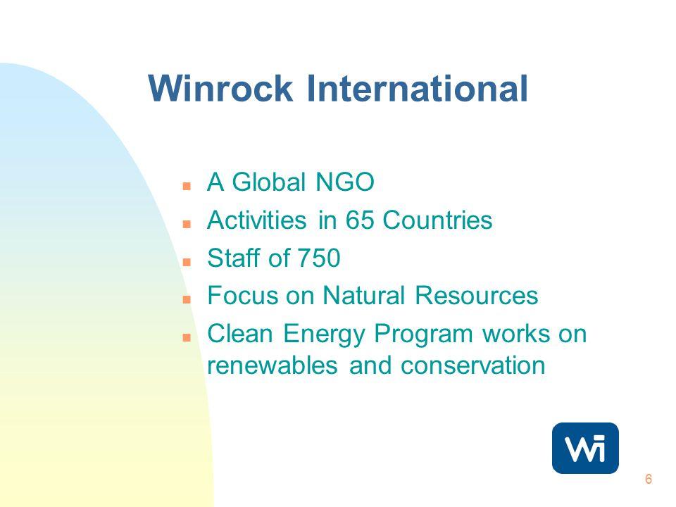 6 Winrock International n A Global NGO n Activities in 65 Countries n Staff of 750 n Focus on Natural Resources n Clean Energy Program works on renewa