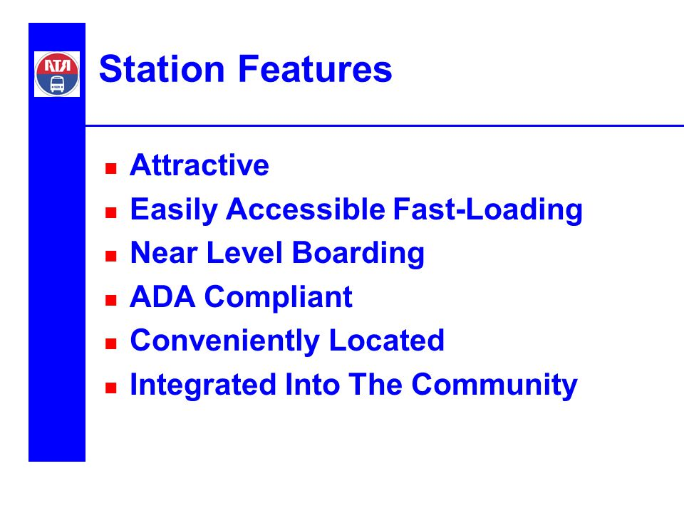 Station Features n Attractive n Easily Accessible Fast-Loading n Near Level Boarding n ADA Compliant n Conveniently Located n Integrated Into The Comm