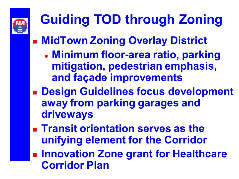 n MidTown Zoning Overlay District l Minimum floor-area ratio, parking mitigation, pedestrian emphasis, and façade improvements n Design Guidelines foc