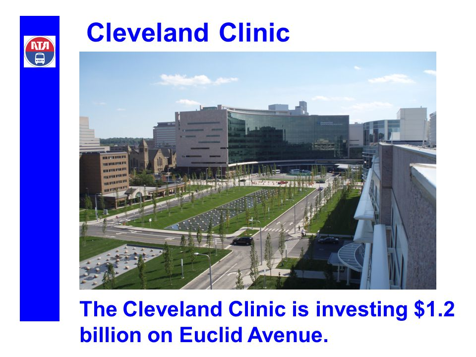 Cleveland Clinic The Cleveland Clinic is investing $1.2 billion on Euclid Avenue.