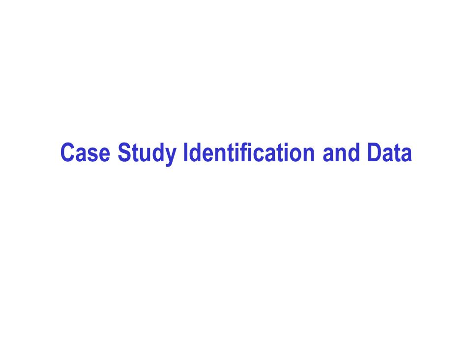 Case Study Identification and Data