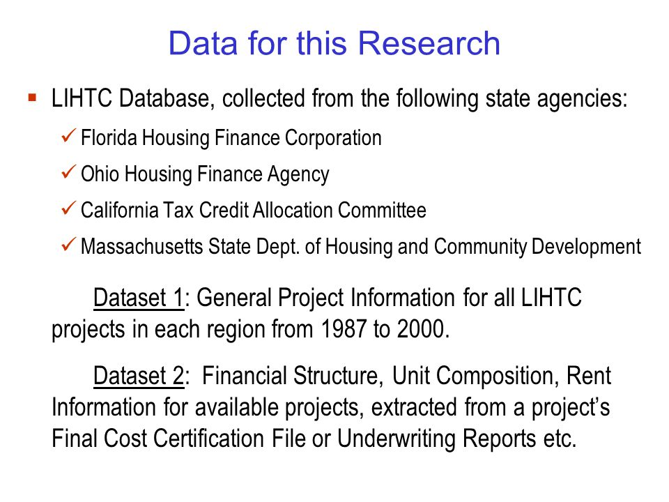 Data for this Research  LIHTC Database, collected from the following state agencies: Florida Housing Finance Corporation Ohio Housing Finance Agency California Tax Credit Allocation Committee Massachusetts State Dept.