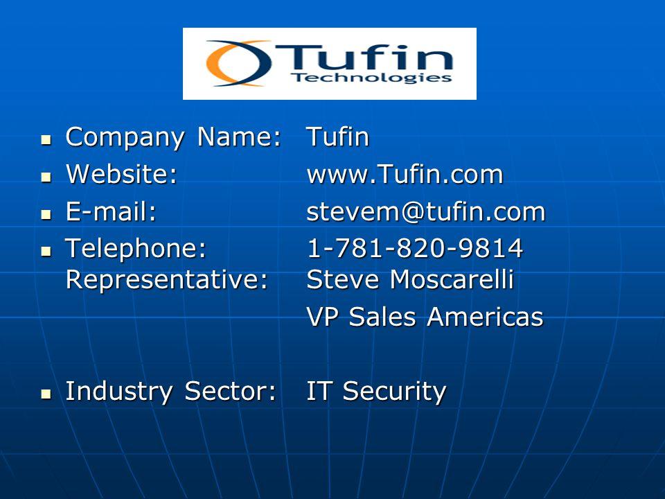 Company Name:Tufin Company Name:Tufin Website:www.Tufin.com Website:www.Tufin.com E-mail: stevem@tufin.com E-mail: stevem@tufin.com Telephone:1-781-820-9814 Representative:Steve Moscarelli Telephone:1-781-820-9814 Representative:Steve Moscarelli VP Sales Americas Industry Sector:IT Security Industry Sector:IT Security