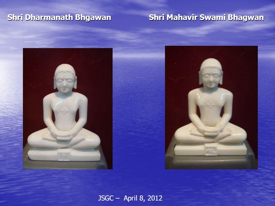 JSGC – April 8, 2012 Shri Dharmanath Bhgawan Shri Mahavir Swami Bhagwan