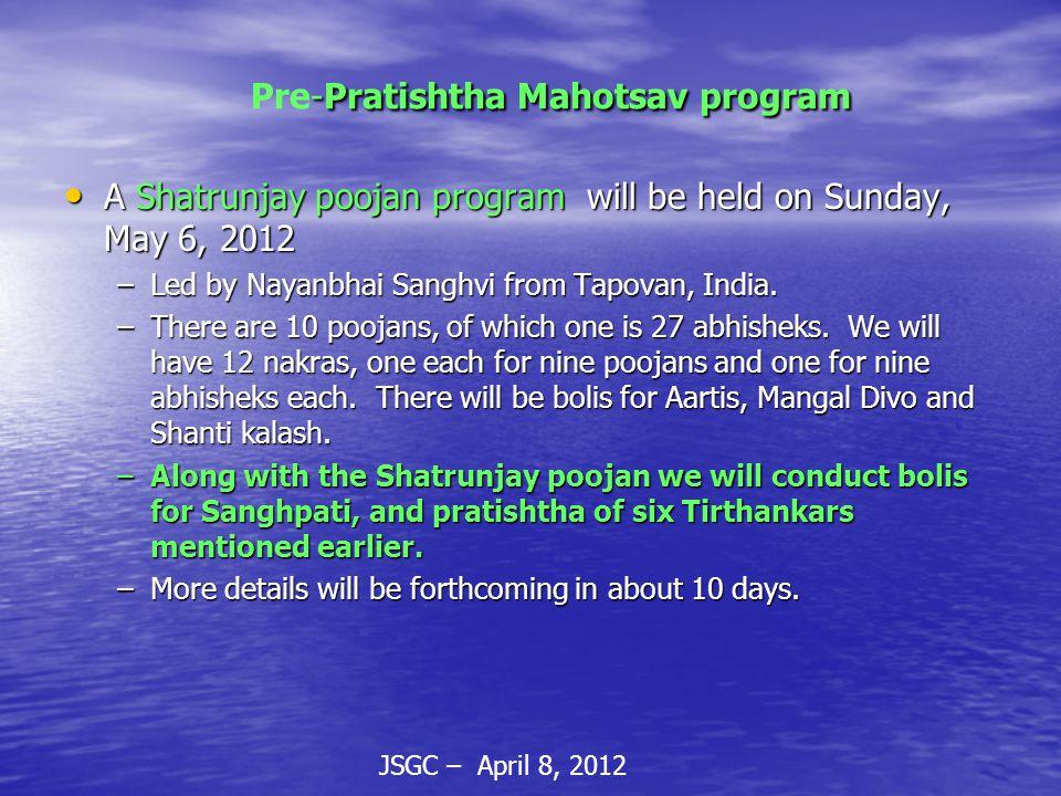 -Pratishtha Mahotsav program Pre-Pratishtha Mahotsav program A Shatrunjay poojan program will be held on Sunday, May 6, 2012 A Shatrunjay poojan program will be held on Sunday, May 6, 2012 –Led by Nayanbhai Sanghvi from Tapovan, India.