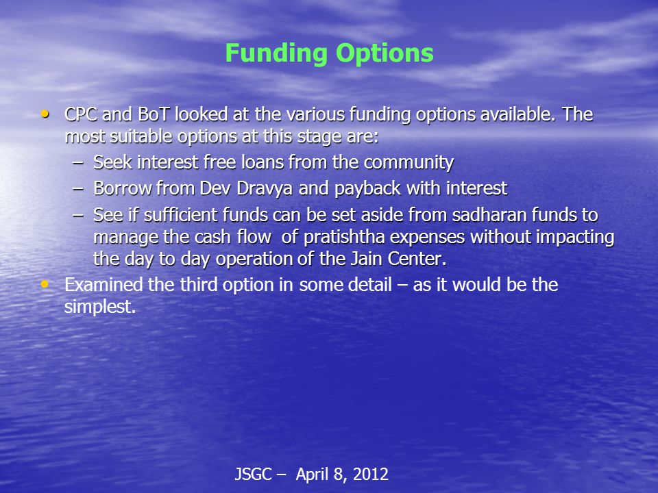 JSGC – April 8, 2012 Funding Options CPC and BoT looked at the various funding options available.