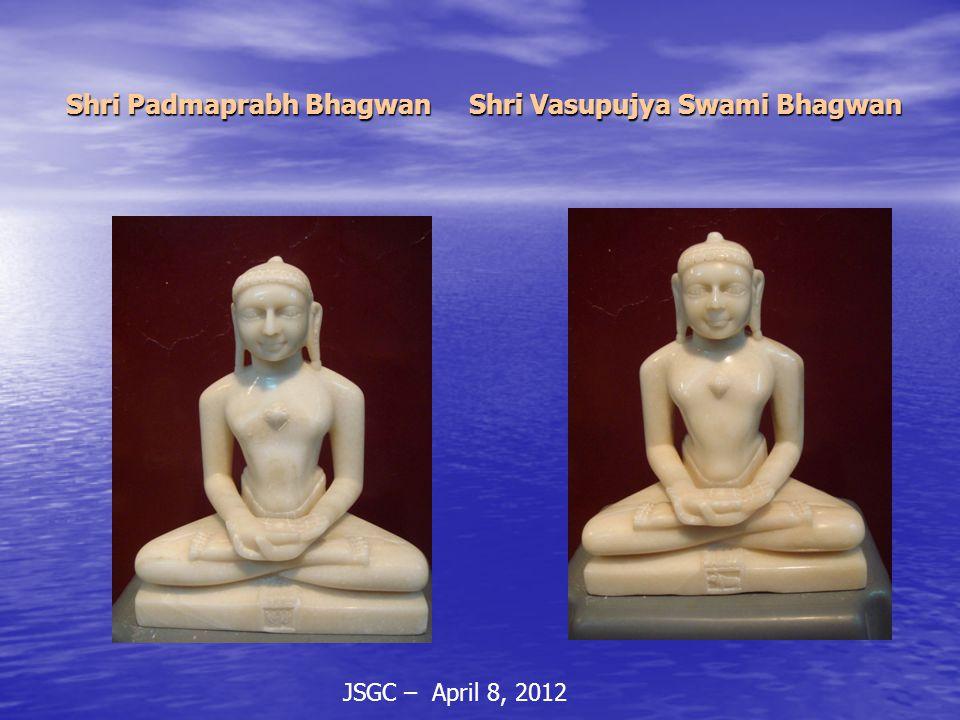 JSGC – April 8, 2012 Shri Padmaprabh Bhagwan Shri Vasupujya Swami Bhagwan Shri Padmaprabh Bhagwan Shri Vasupujya Swami Bhagwan