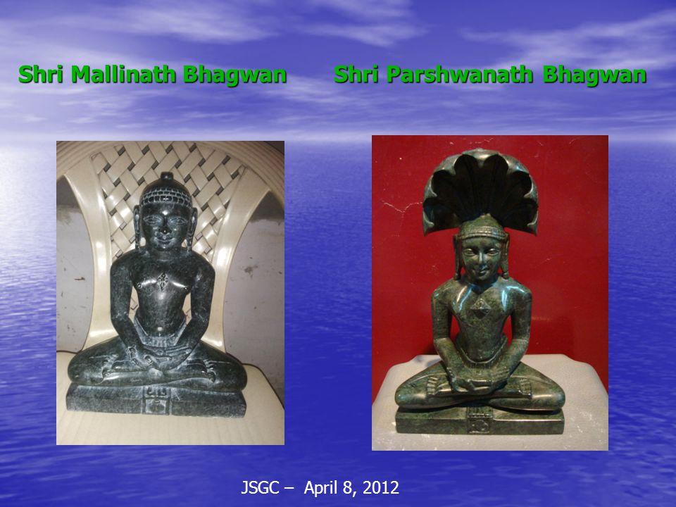 JSGC – April 8, 2012 Shri Mallinath Bhagwan Shri Parshwanath Bhagwan