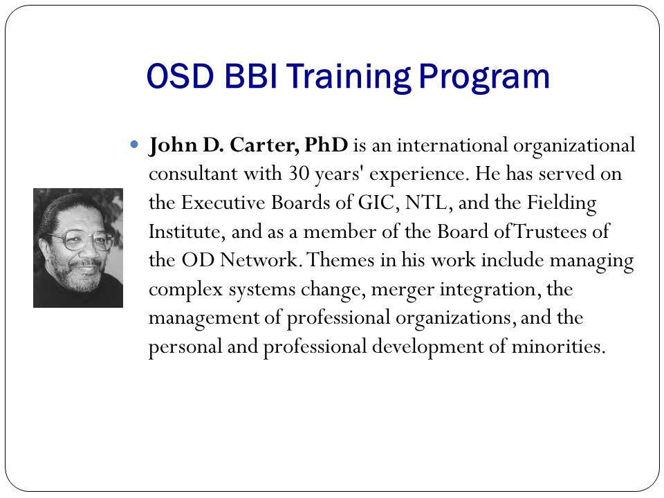 OSD Group Intensive Training Program Veronica Hopper Carter, PhD brings experience as a psychotherapist to her work as a trainer of organizational consultants, emphasizing all levels of system.