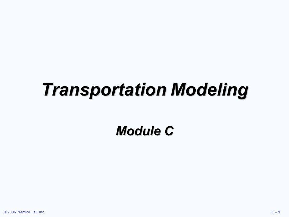 © 2006 Prentice Hall, Inc.C – 1 Transportation Modeling Module C