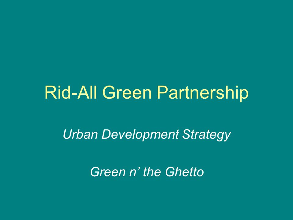 Rid-All Green Partnership Urban Development Strategy Green n' the Ghetto