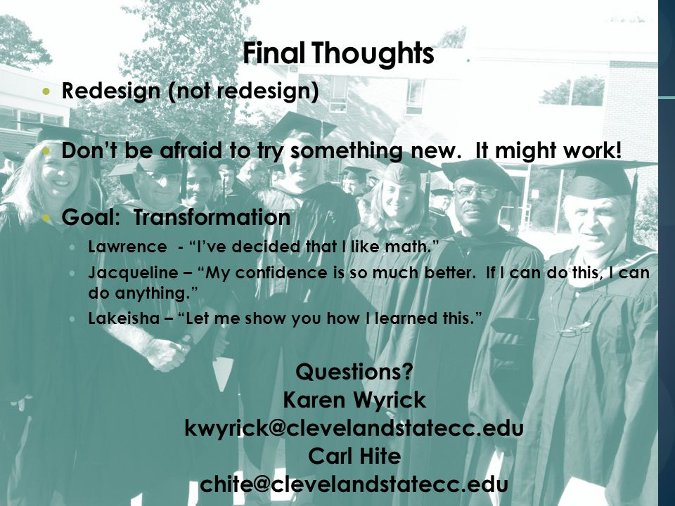 Final Thoughts Redesign (not redesign) Don't be afraid to try something new.