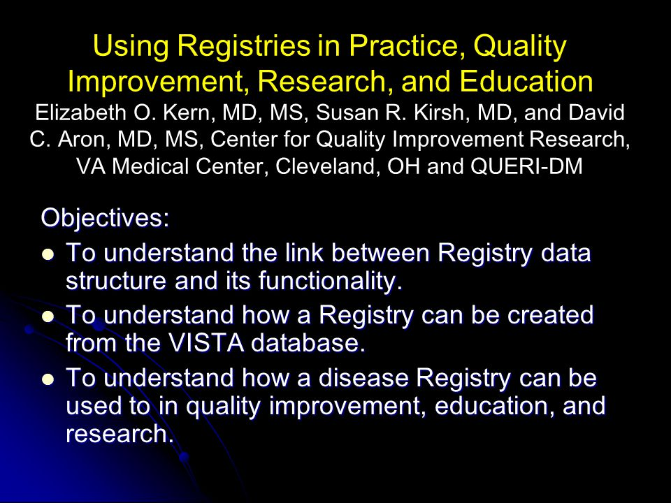 Using Registries in Practice, Quality Improvement, Research, and Education Elizabeth O.