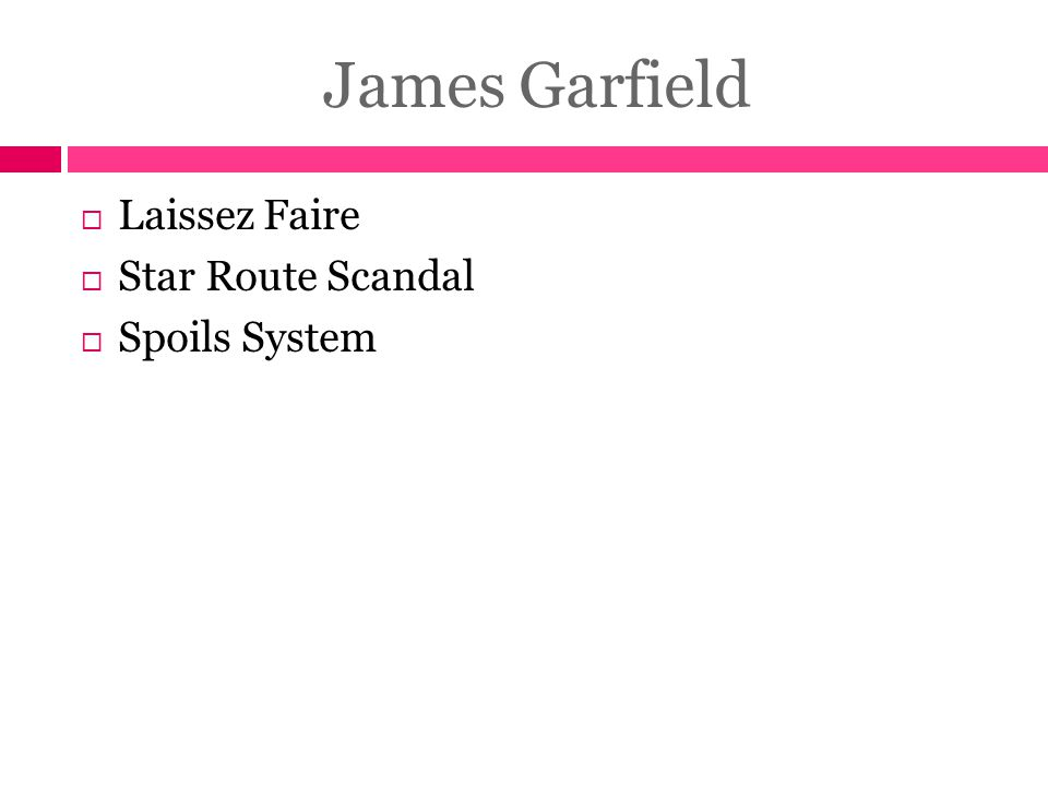 James Garfield  Laissez Faire  Star Route Scandal  Spoils System