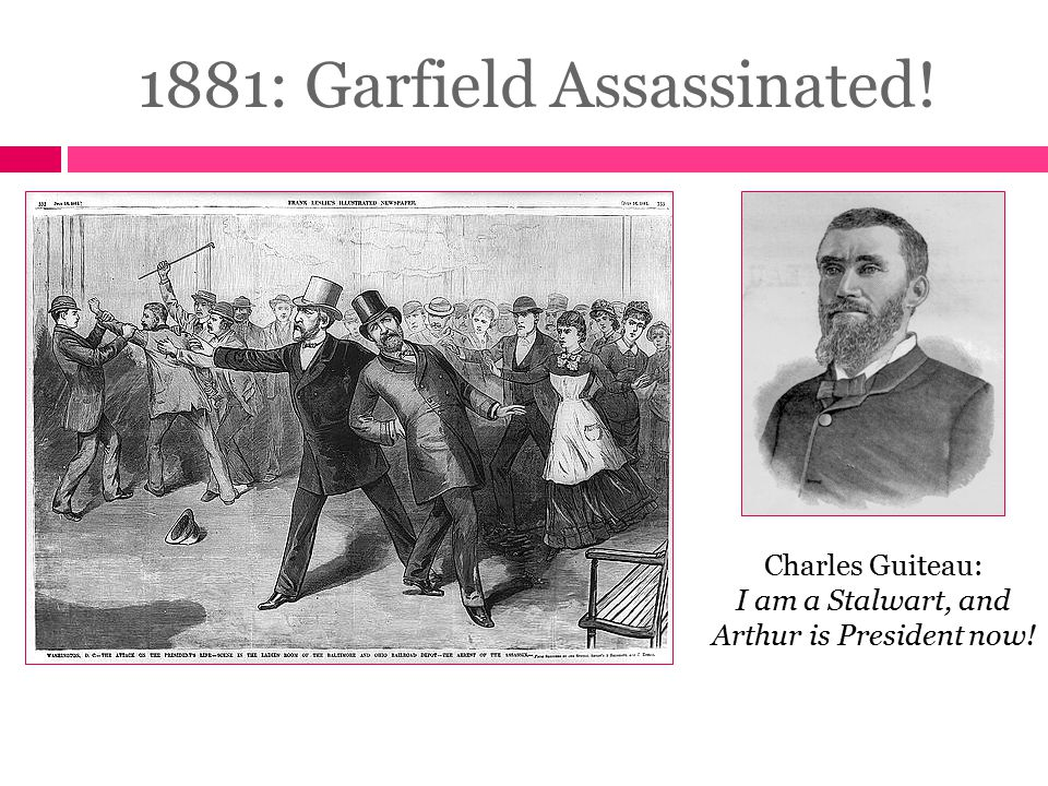 1881: Garfield Assassinated! Charles Guiteau: I am a Stalwart, and Arthur is President now!