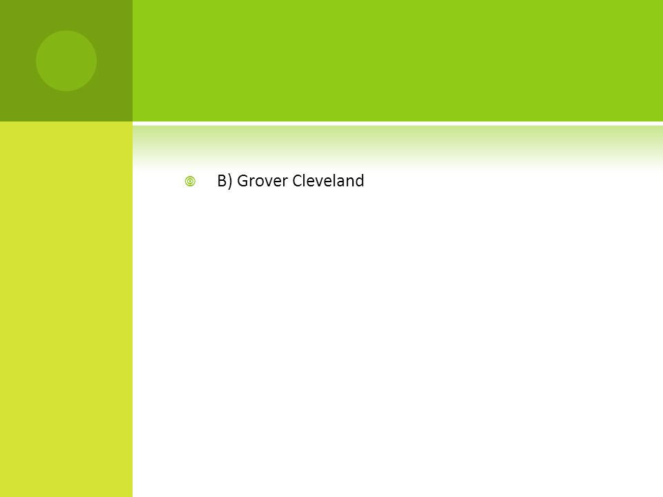  B) Grover Cleveland