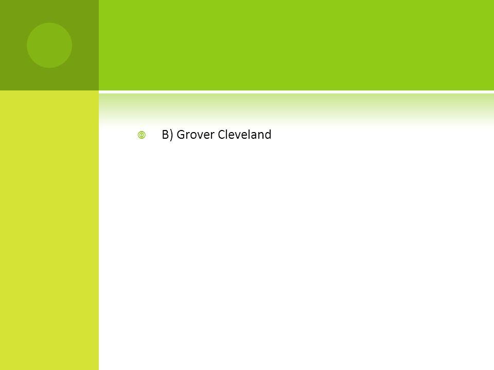  A) Chester A.Arthur  B) Grover Cleveland  C) Roscoe Conkling  D) James A.