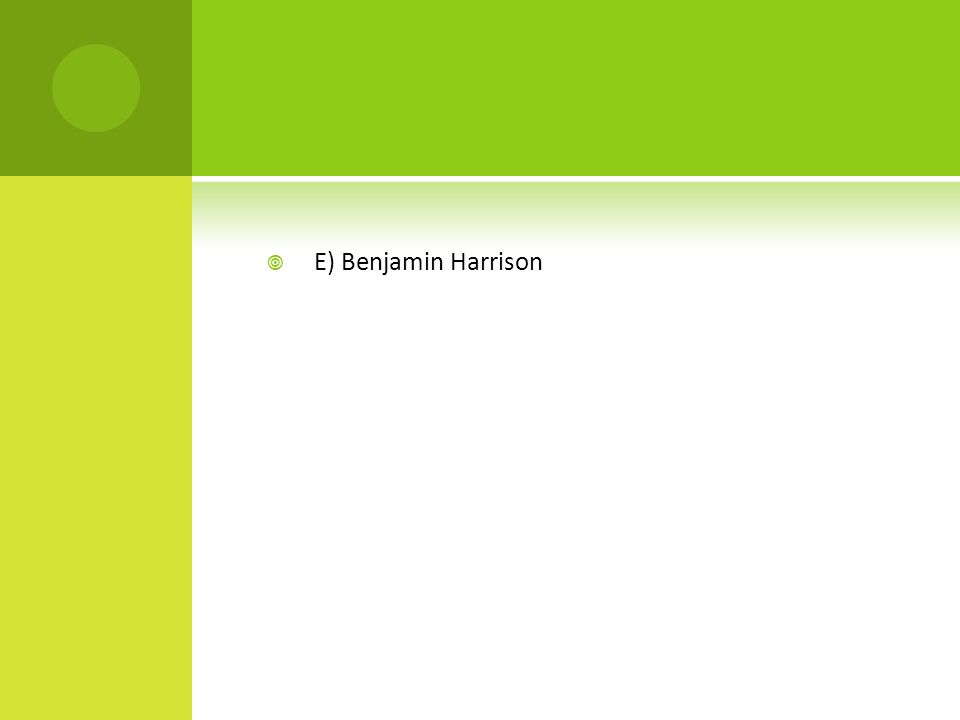  E) Benjamin Harrison