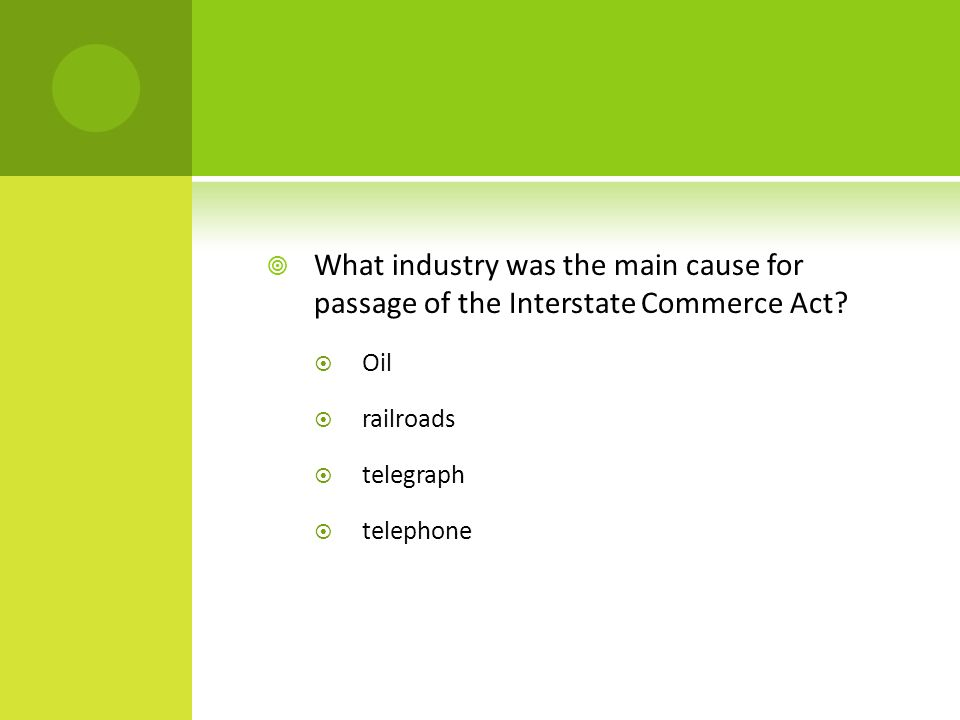  What industry was the main cause for passage of the Interstate Commerce Act.