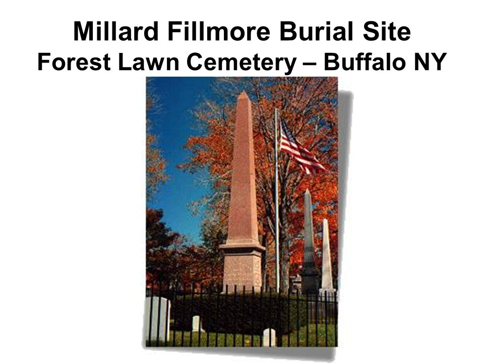 Millard Fillmore Burial Site Forest Lawn Cemetery – Buffalo NY