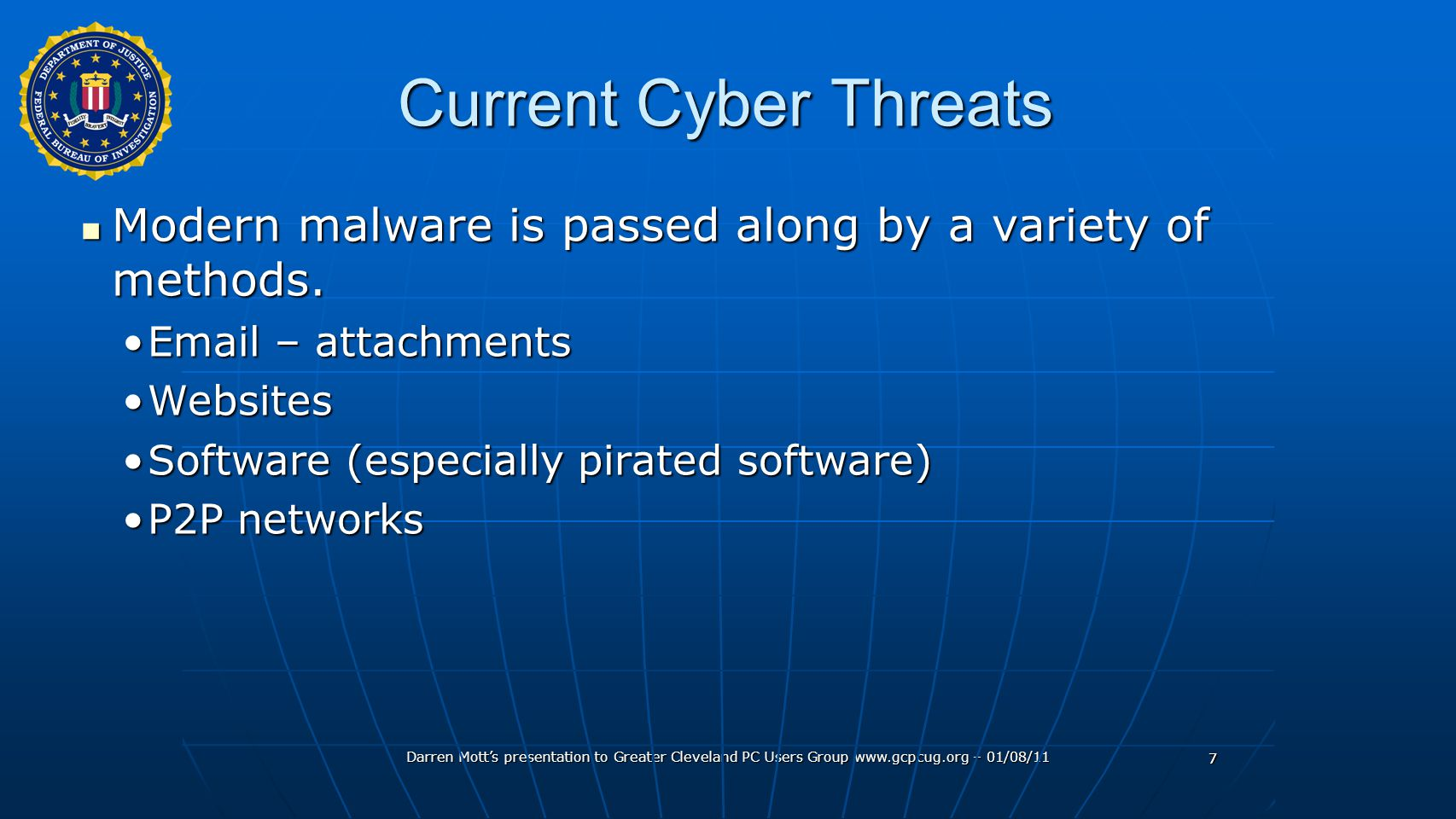 Darren Mott's presentation to Greater Cleveland PC Users Group www.gcpcug.org – 01/08/11 7 Current Cyber Threats Modern malware is passed along by a variety of methods.