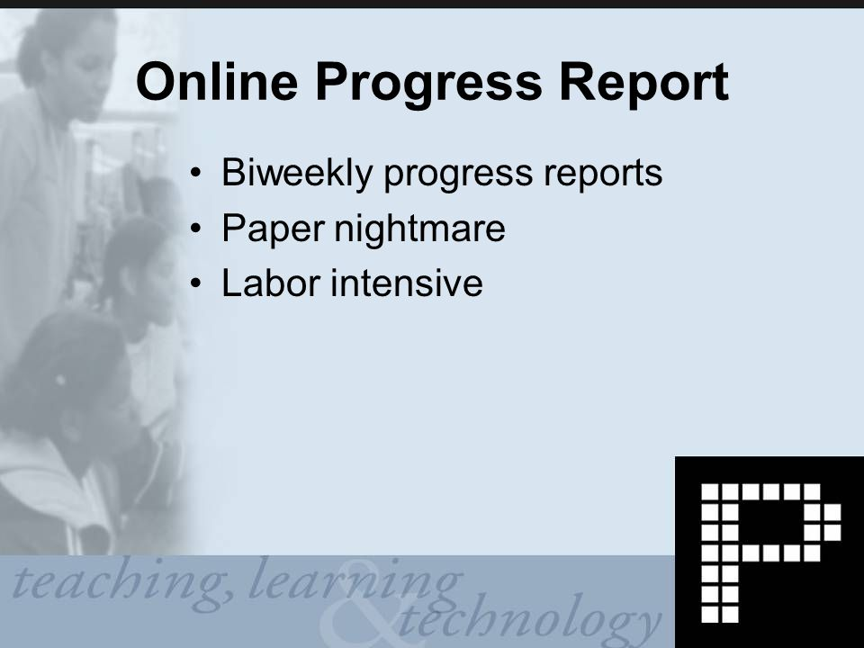 Online Progress Report Biweekly progress reports Paper nightmare Labor intensive