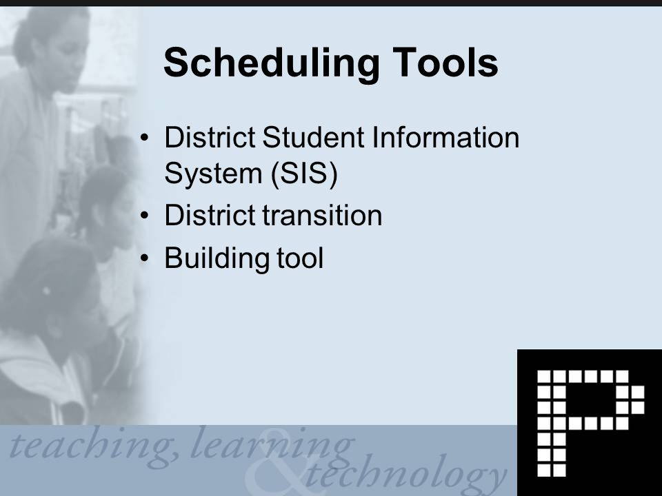 Scheduling Tools District Student Information System (SIS) District transition Building tool
