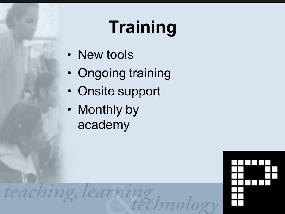 Training New tools Ongoing training Onsite support Monthly by academy