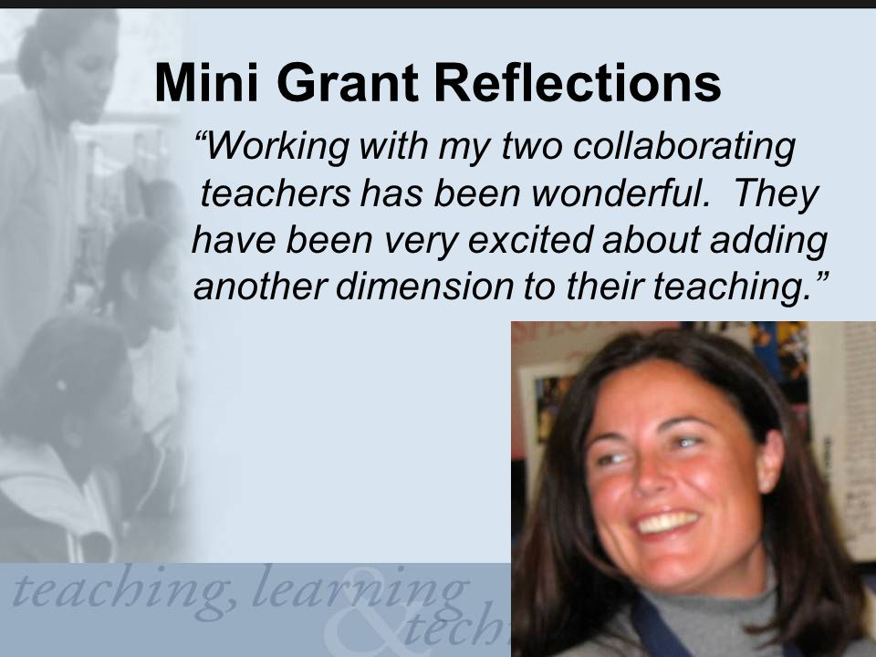 Mini Grant Reflections Working with my two collaborating teachers has been wonderful.