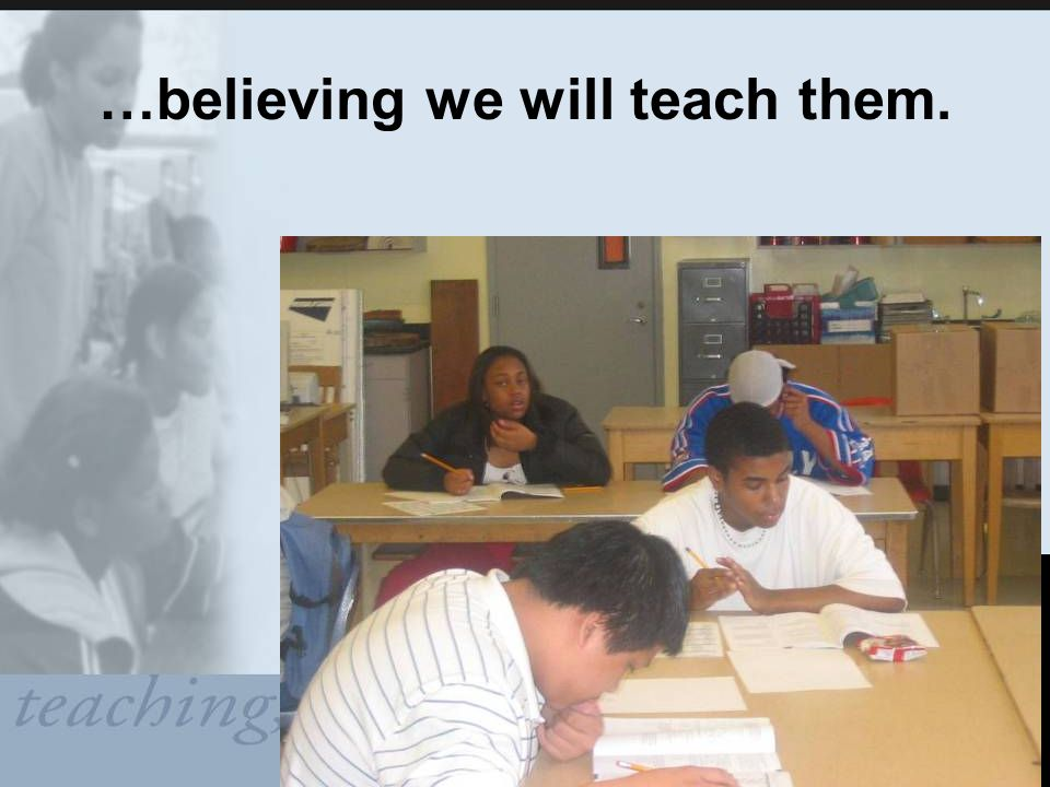 …believing we will teach them.