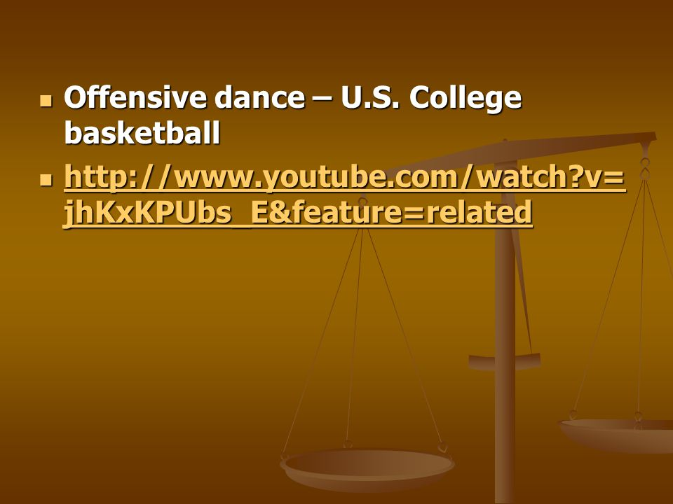Offensive dance – U.S. College basketball Offensive dance – U.S. College basketball http://www.youtube.com/watch?v= jhKxKPUbs_E&feature=related http:/