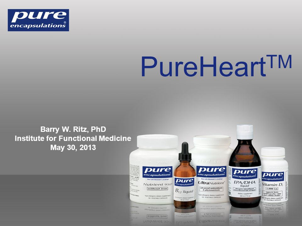 PureHeart TM Barry W. Ritz, PhD Institute for Functional Medicine May 30, 2013