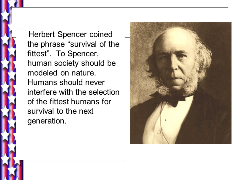 Herbert Spencer coined the phrase survival of the fittest .