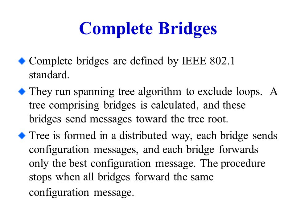 Complete Bridges Complete bridges are defined by IEEE 802.1 standard.
