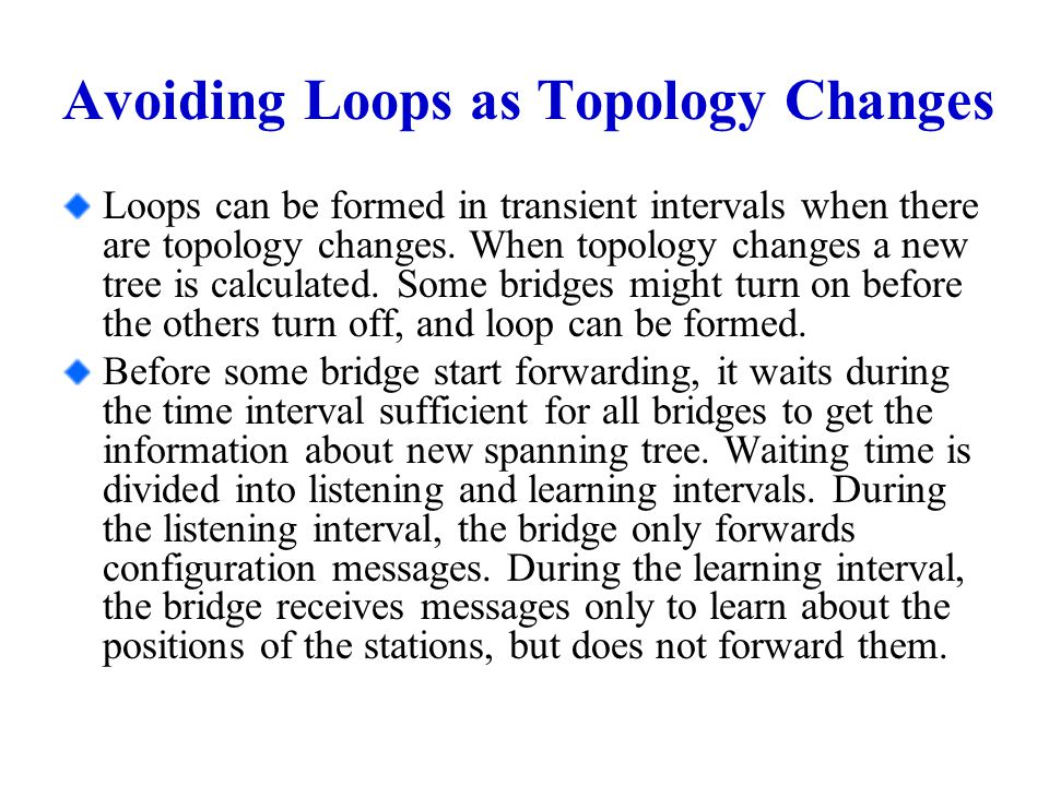 Avoiding Loops as Topology Changes Loops can be formed in transient intervals when there are topology changes.