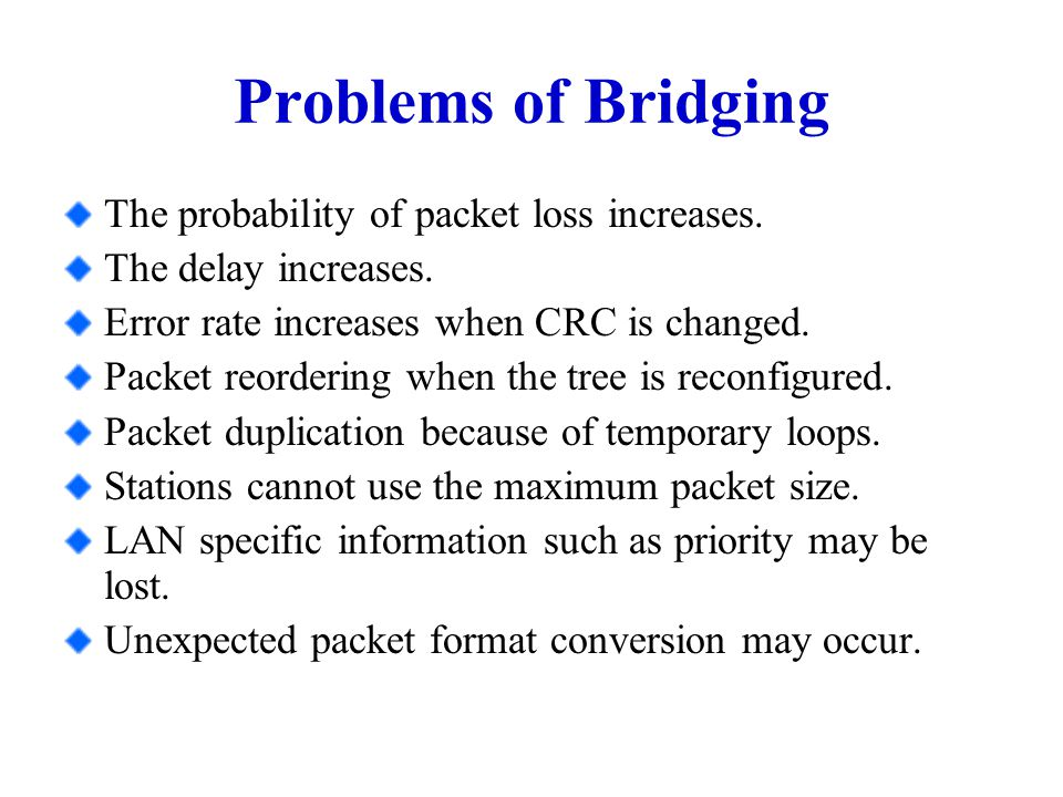 Problems of Bridging The probability of packet loss increases.