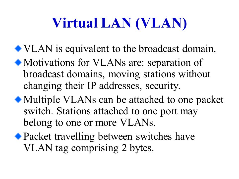 Virtual LAN (VLAN) VLAN is equivalent to the broadcast domain.