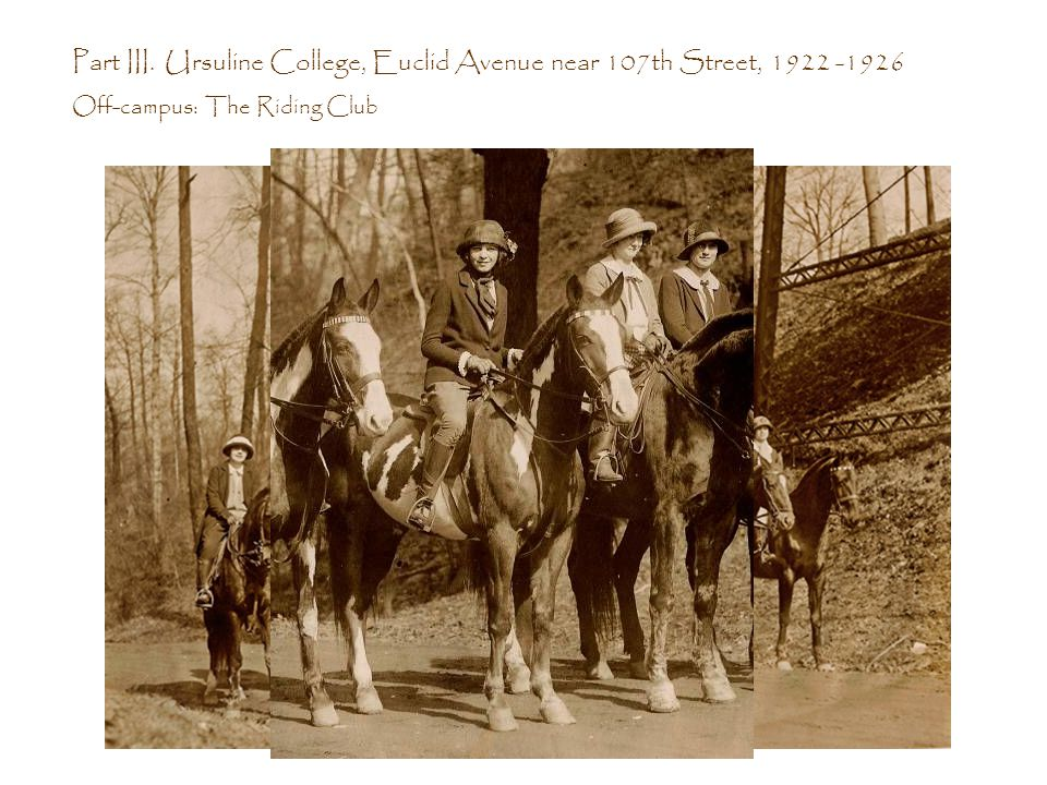 Part III. Ursuline College, Euclid Avenue near 107th Street, 1922 -1926 Off-campus: The Riding Club