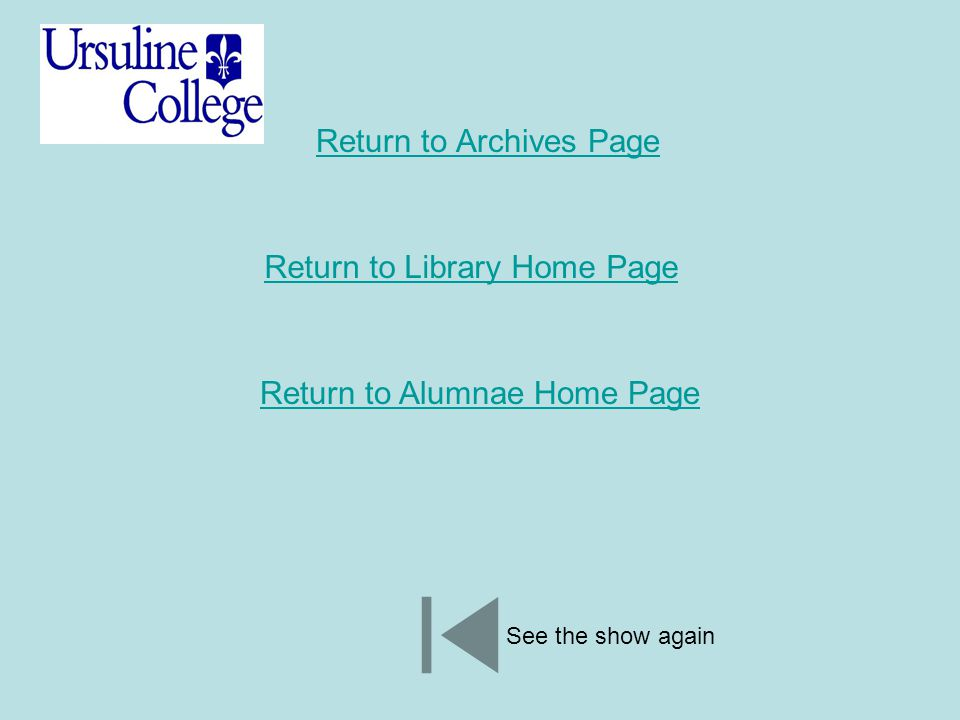 Return to Archives Page Return to Library Home Page Return to Alumnae Home Page See the show again