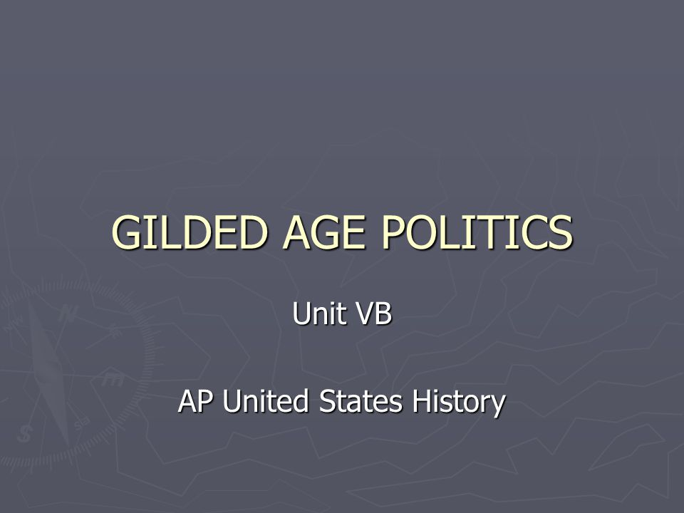 GILDED AGE POLITICS Unit VB AP United States History