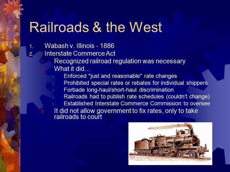 Railroads & the West 1. Wabash v. Illinois - 1886 2.