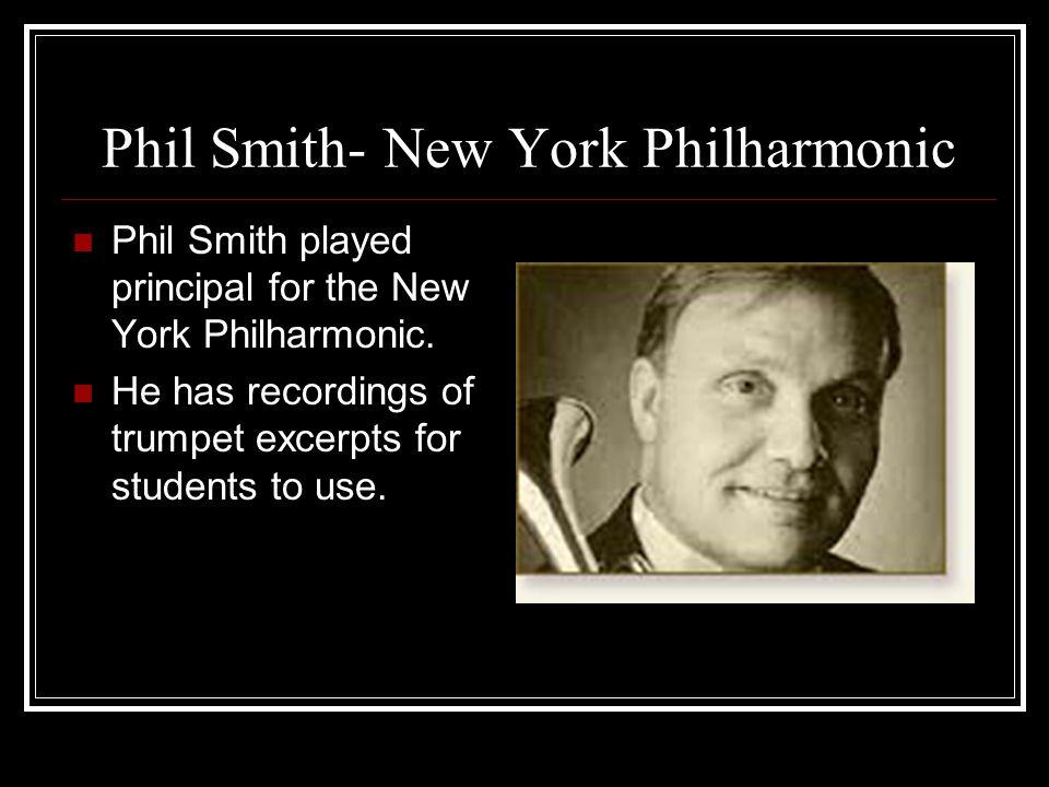 Phil Smith- New York Philharmonic Phil Smith played principal for the New York Philharmonic.
