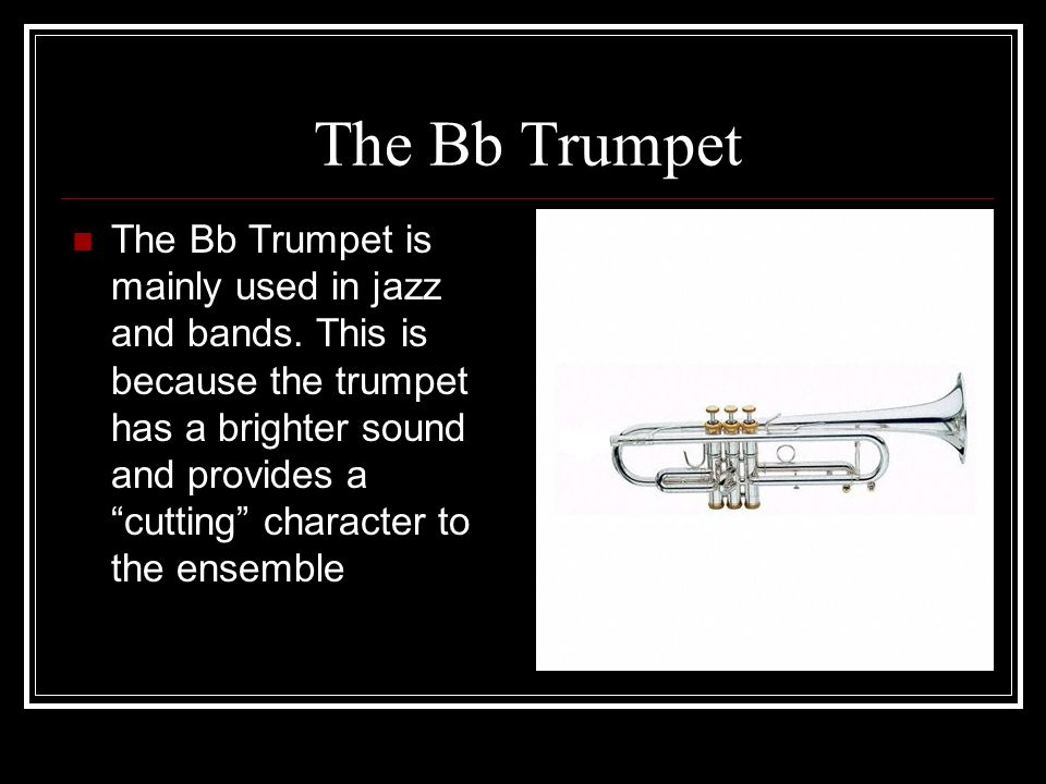 The C Trumpet The C trumpet is used in Orchestras and other classical ensembles.