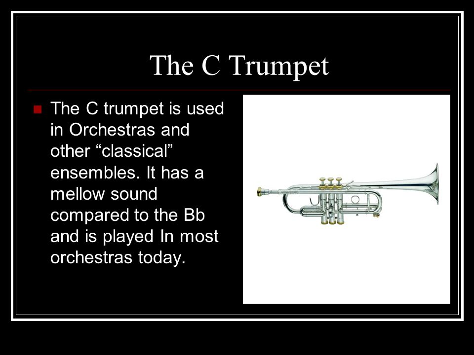 Other Trumpets Other trumpets can be tuned to Eb, F, G or other lengths.