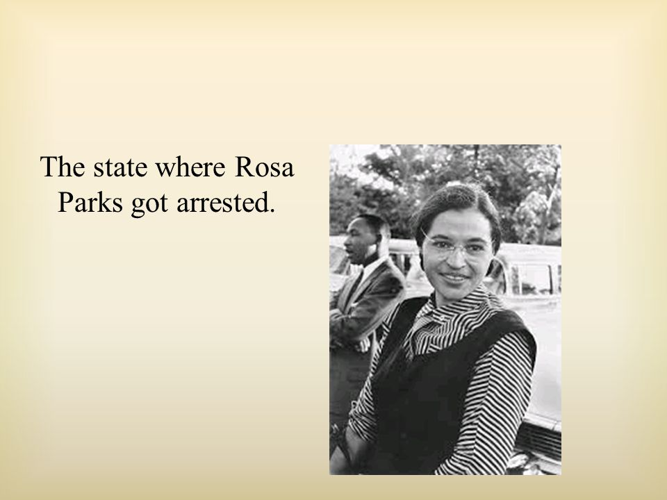 The state where Rosa Parks got arrested.